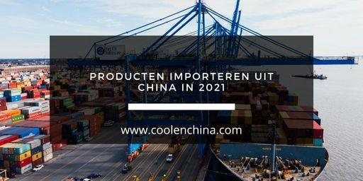 Producten importeren uit China in 2021
